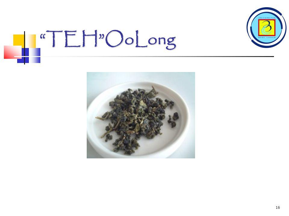 TEH OOLONG Teh OoLong teh yang proses oksidasinya dihentikan di tengah-tengah antara teh hijau dan teh hitam yang biasanya memakan waktu 2-3 hari.( Setengah fermentasi)daunnya dipetik, dibiarkan layu selama beberapa jam untuk menghilangkan kelembabannya.