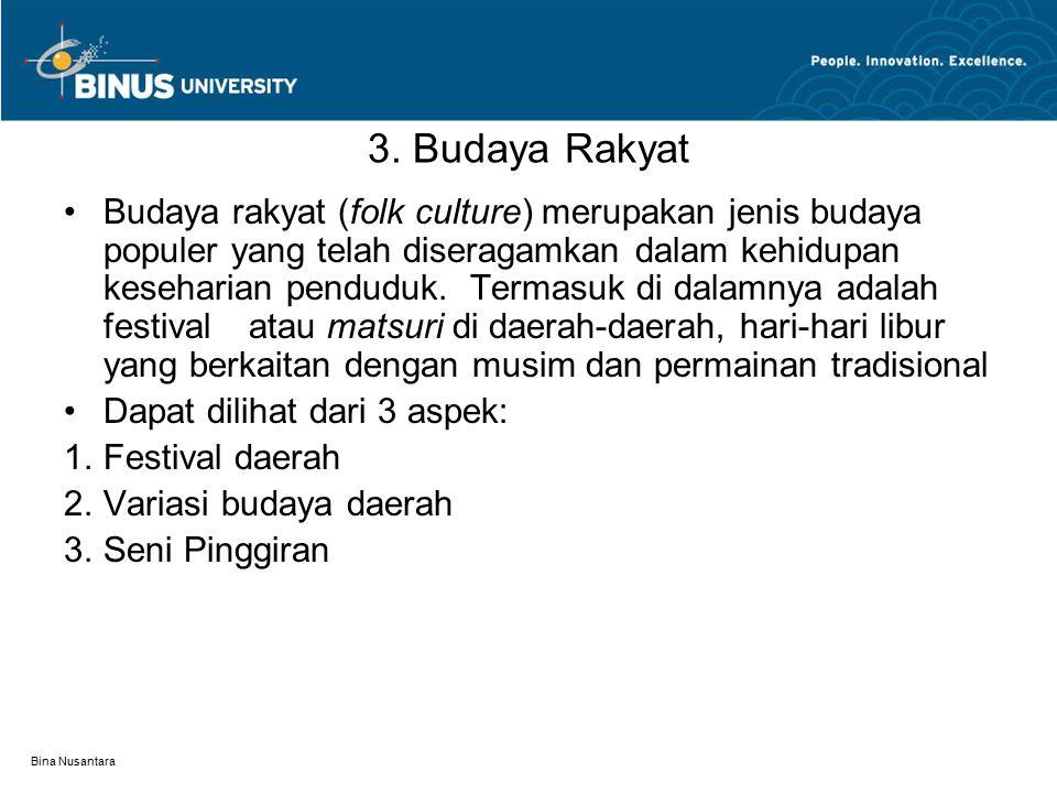 Bina Nusantara 3. Budaya Rakyat Budaya rakyat (folk culture) merupakan jenis budaya populer yang telah diseragamkan dalam kehidupan keseharian pendudu