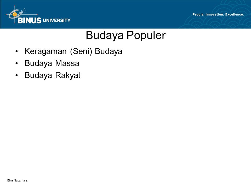 Bina Nusantara Budaya Populer Keragaman (Seni) Budaya Budaya Massa Budaya Rakyat