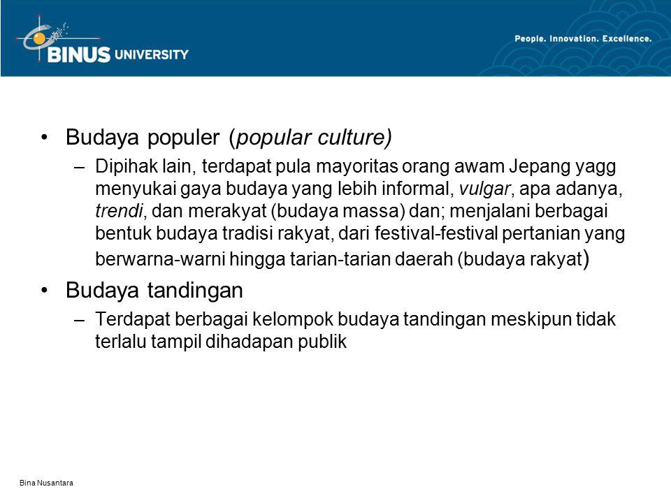 Bina Nusantara Budaya populer (popular culture) –Dipihak lain, terdapat pula mayoritas orang awam Jepang yagg menyukai gaya budaya yang lebih informal