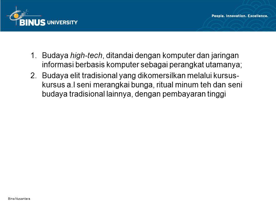 Bina Nusantara 1.Budaya high-tech, ditandai dengan komputer dan jaringan informasi berbasis komputer sebagai perangkat utamanya; 2.Budaya elit tradisi