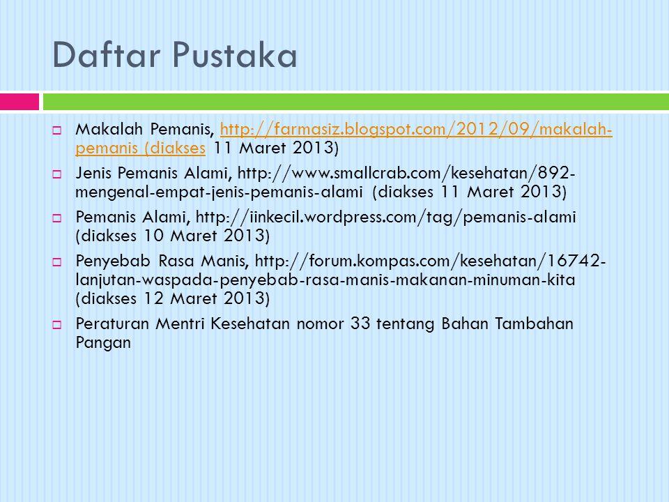 Daftar Pustaka  Makalah Pemanis, http://farmasiz.blogspot.com/2012/09/makalah- pemanis (diakses 11 Maret 2013)http://farmasiz.blogspot.com/2012/09/ma