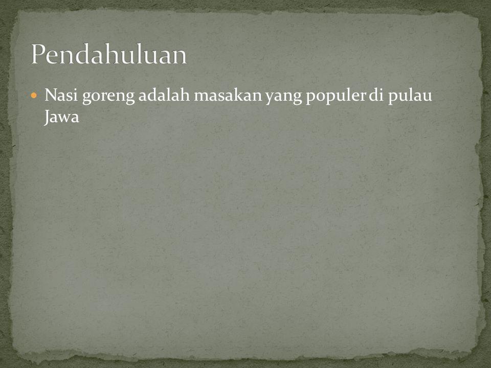 Nasi goreng adalah masakan yang populer di pulau Jawa