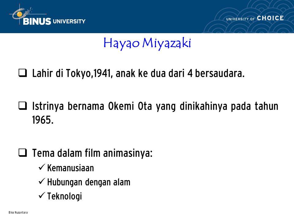 Bina Nusantara Hayao Miyazaki  Lahir di Tokyo,1941, anak ke dua dari 4 bersaudara.