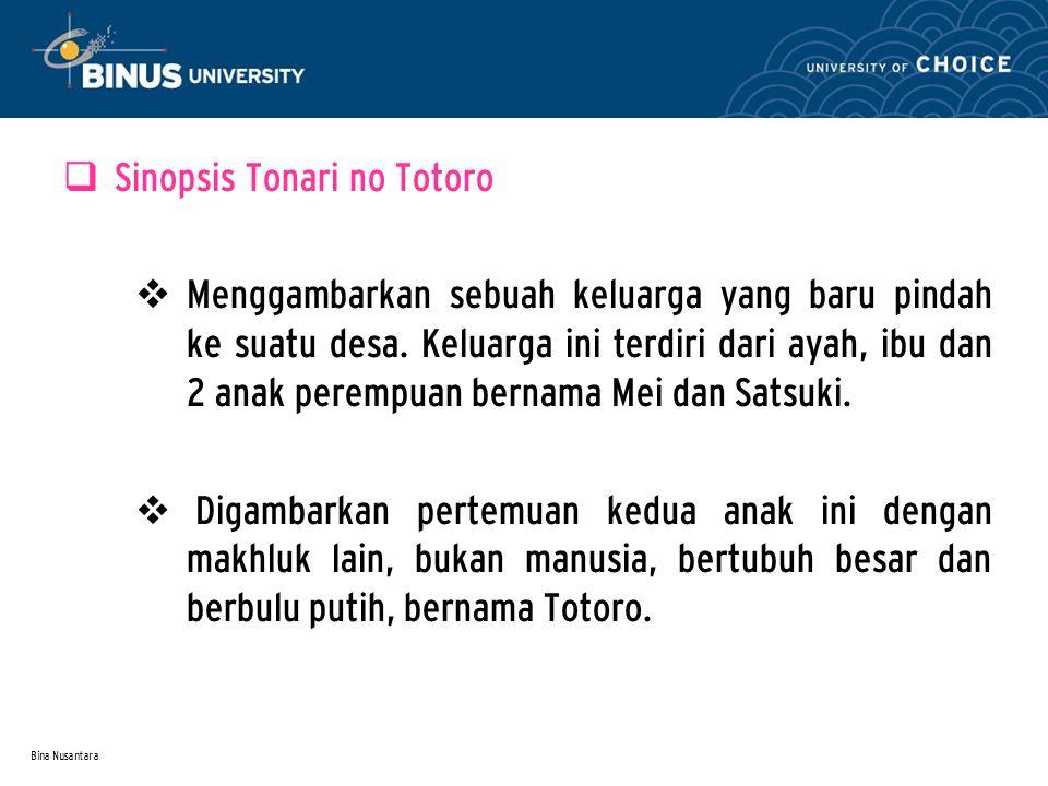 Bina Nusantara  Sinopsis Tonari no Totoro  Menggambarkan sebuah keluarga yang baru pindah ke suatu desa.