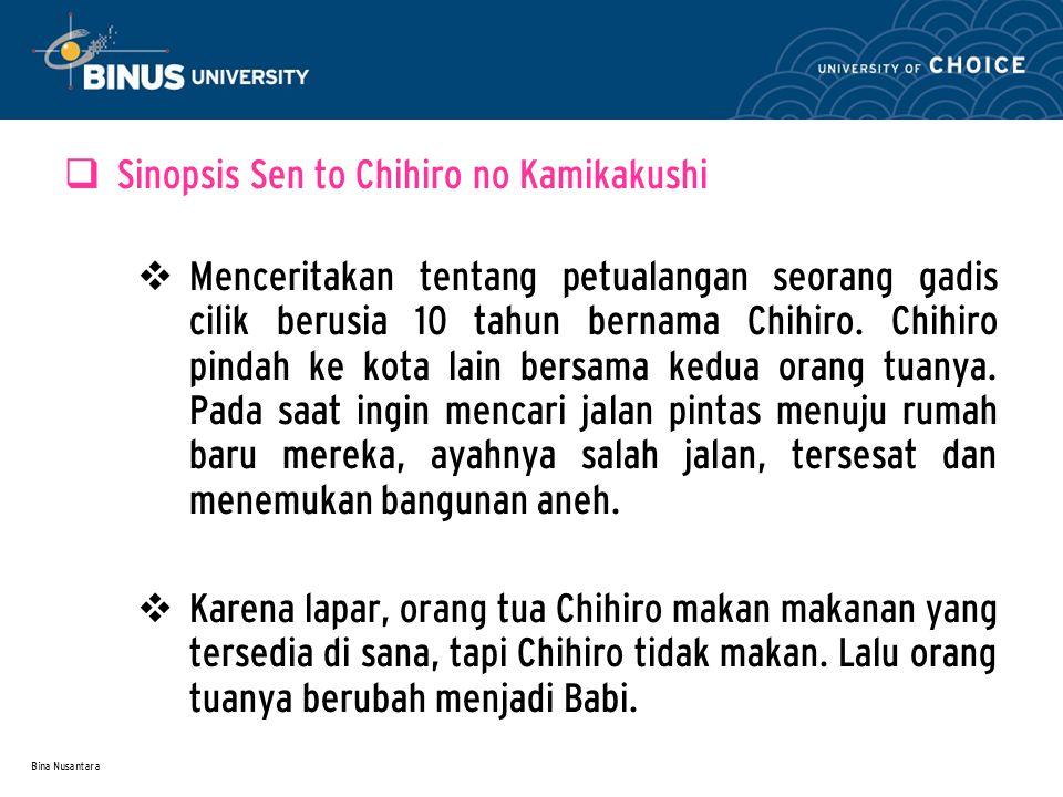 Bina Nusantara  Sinopsis Sen to Chihiro no Kamikakushi  Menceritakan tentang petualangan seorang gadis cilik berusia 10 tahun bernama Chihiro.
