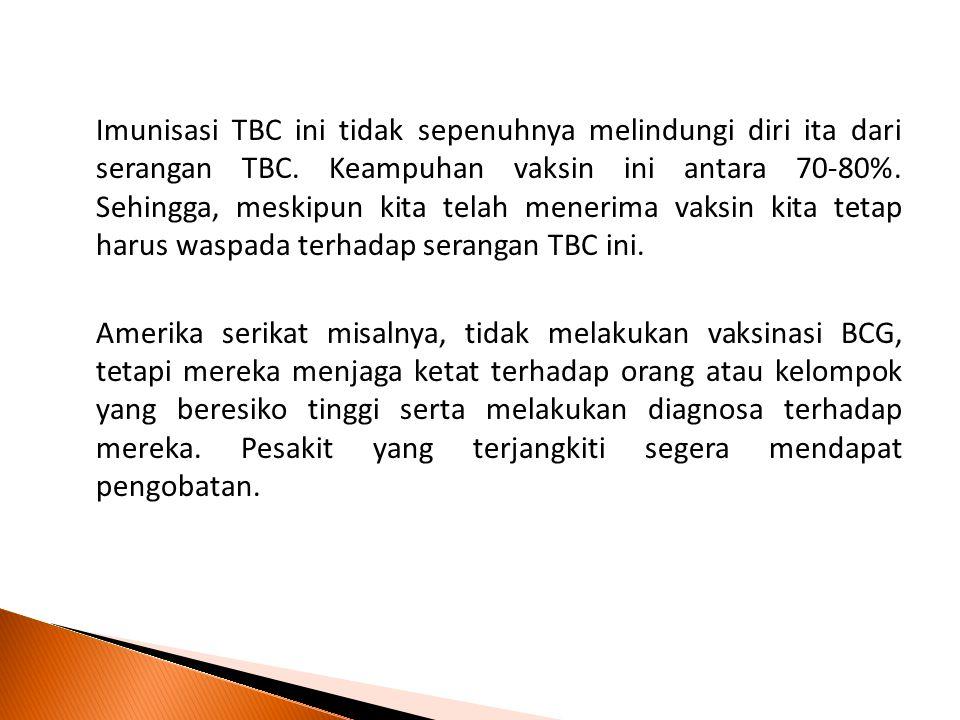Imunisasi TBC ini tidak sepenuhnya melindungi diri ita dari serangan TBC. Keampuhan vaksin ini antara 70-80%. Sehingga, meskipun kita telah menerima v