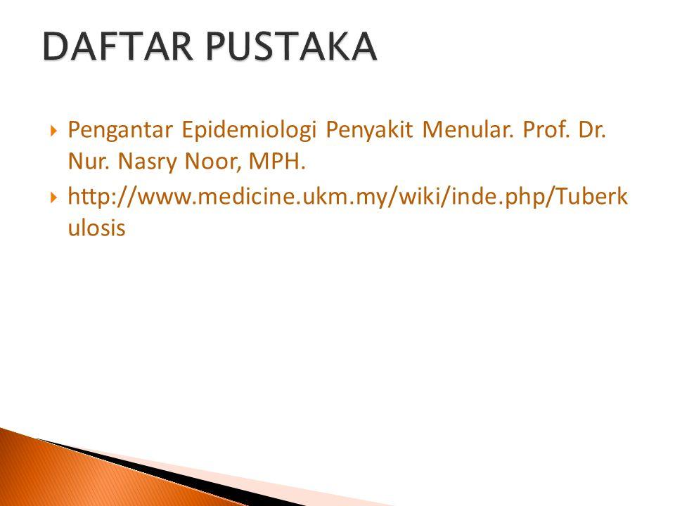  Pengantar Epidemiologi Penyakit Menular. Prof. Dr. Nur. Nasry Noor, MPH.  http://www.medicine.ukm.my/wiki/inde.php/Tuberk ulosis