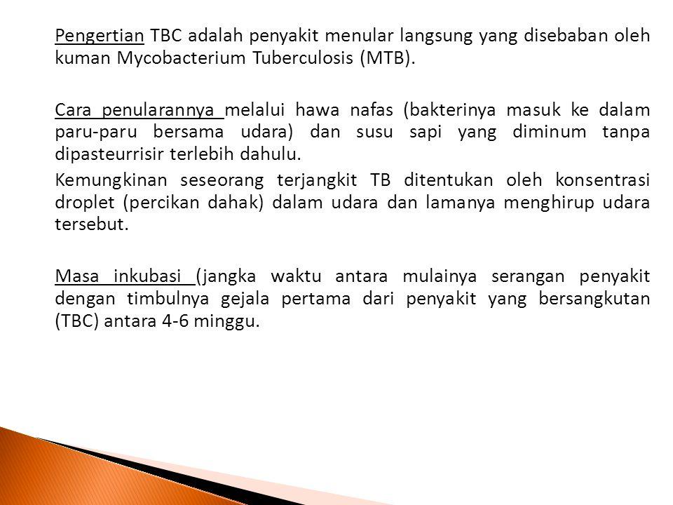 Pengertian TBC adalah penyakit menular langsung yang disebaban oleh kuman Mycobacterium Tuberculosis (MTB). Cara penularannya melalui hawa nafas (bakt