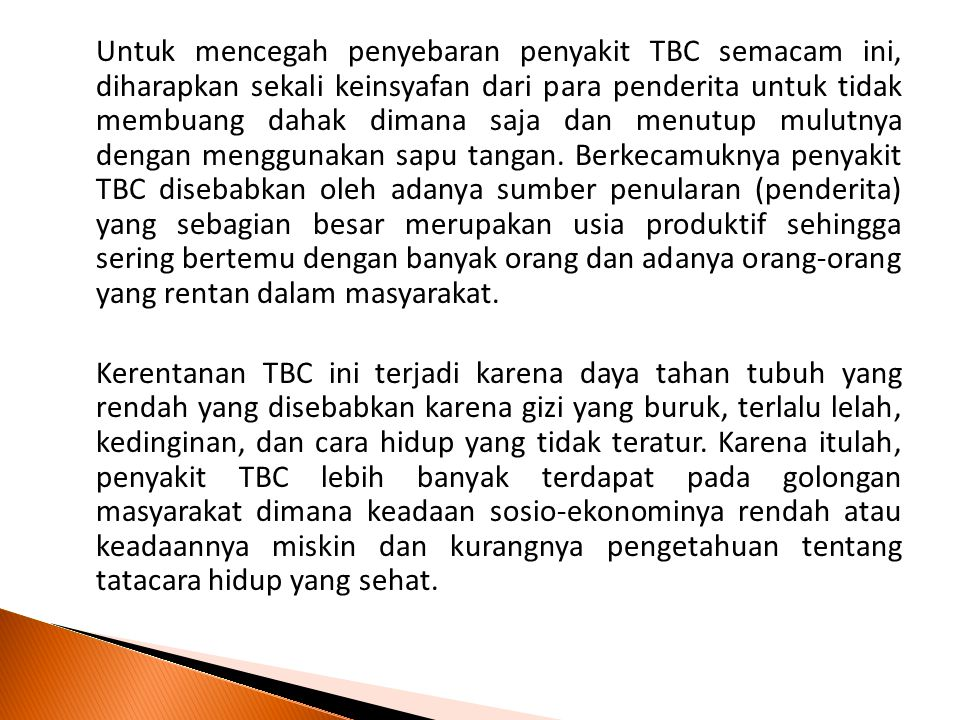 Untuk mencegah penyebaran penyakit TBC semacam ini, diharapkan sekali keinsyafan dari para penderita untuk tidak membuang dahak dimana saja dan menutup mulutnya dengan menggunakan sapu tangan.