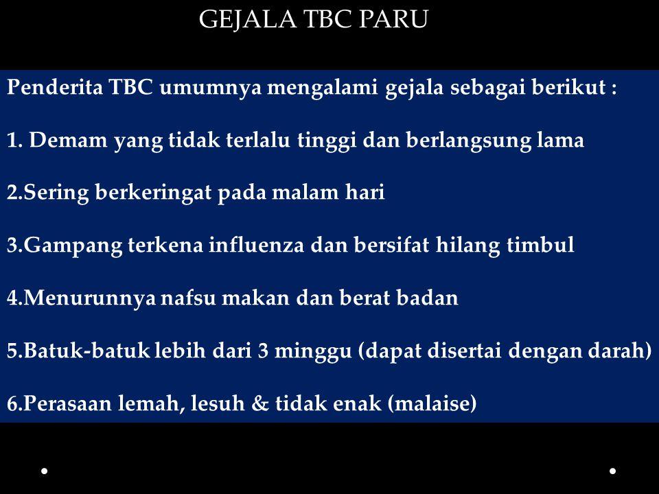 GEJALA TBC PARU Penderita TBC umumnya mengalami gejala sebagai berikut : 1. Demam yang tidak terlalu tinggi dan berlangsung lama 2.Sering berkeringat