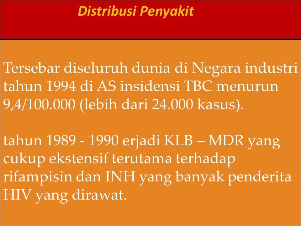 Distribusi Penyakit Tersebar diseluruh dunia di Negara industri tahun 1994 di AS insidensi TBC menurun 9,4/100.000 (lebih dari 24.000 kasus). tahun 19
