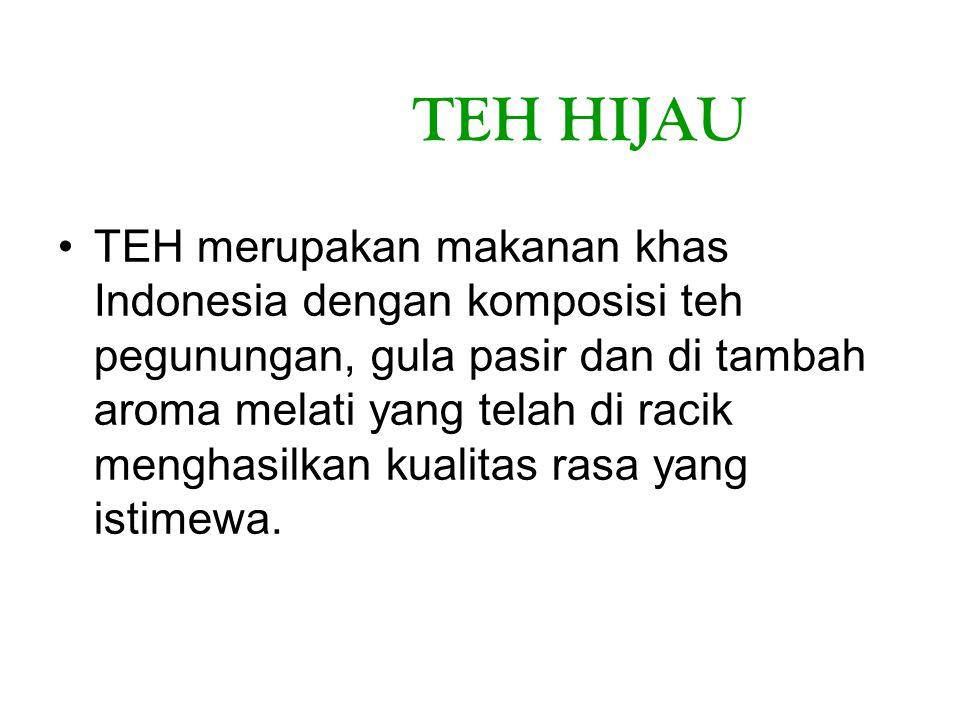 TEH HIJAU TEH merupakan makanan khas Indonesia dengan komposisi teh pegunungan, gula pasir dan di tambah aroma melati yang telah di racik menghasilkan