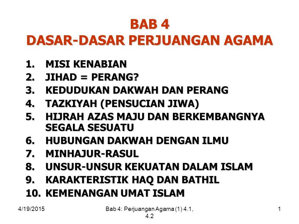 4/19/2015Bab 4: Perjuangan Agama (1) 4.1, 4.2 1 BAB 4 DASAR-DASAR PERJUANGAN AGAMA 1.MISI KENABIAN 2.JIHAD = PERANG.
