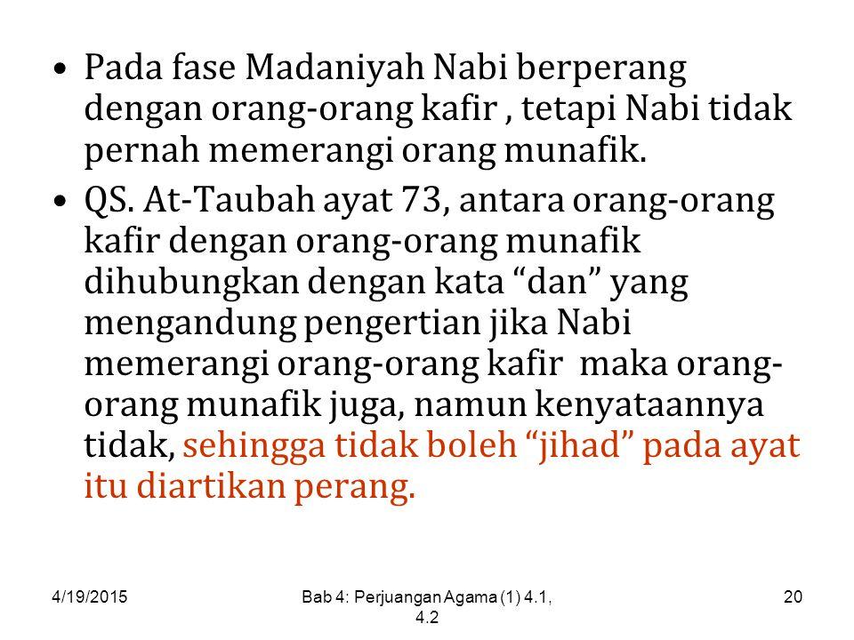 4/19/2015Bab 4: Perjuangan Agama (1) 4.1, 4.2 20 Pada fase Madaniyah Nabi berperang dengan orang-orang kafir, tetapi Nabi tidak pernah memerangi orang munafik.