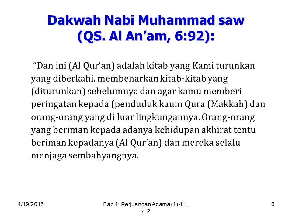 4/19/2015Bab 4: Perjuangan Agama (1) 4.1, 4.2 6 Dakwah Nabi Muhammad saw (QS.