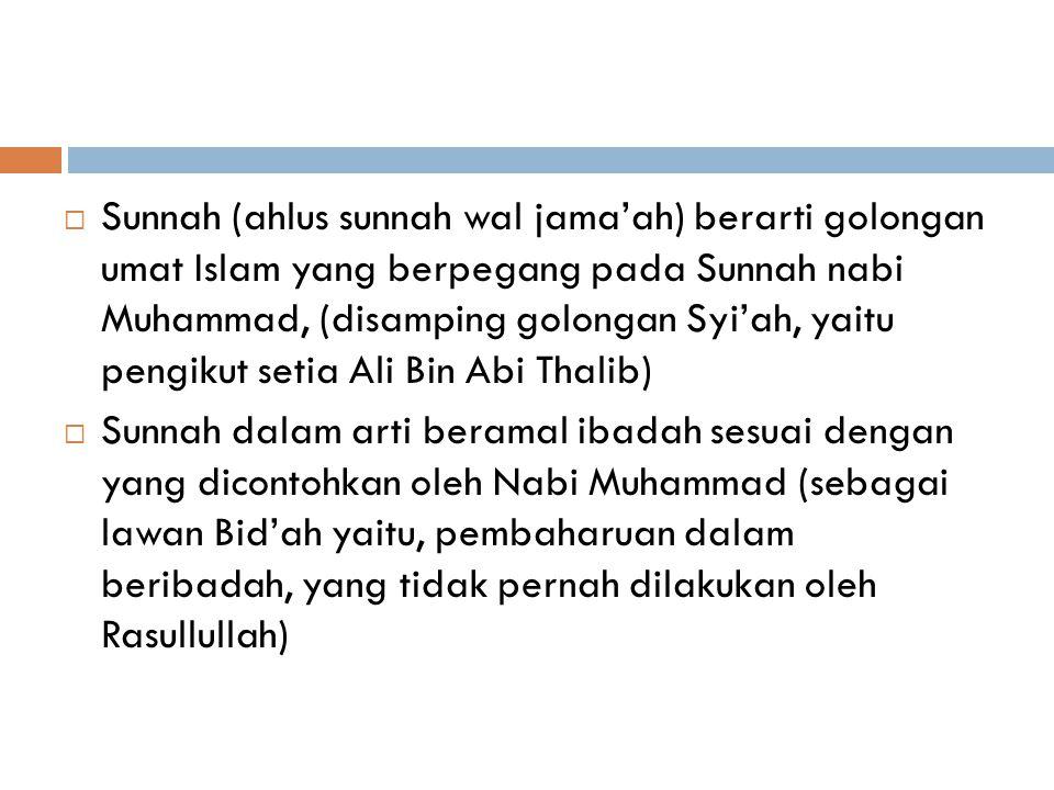 Makna kata Sunnah dalam berbagai arti:  Sunnatullah berarti ketentuan-ketentuan Allah mengenai alam semesta (Natural Law)  Sunnatur Rasul berarti Pe