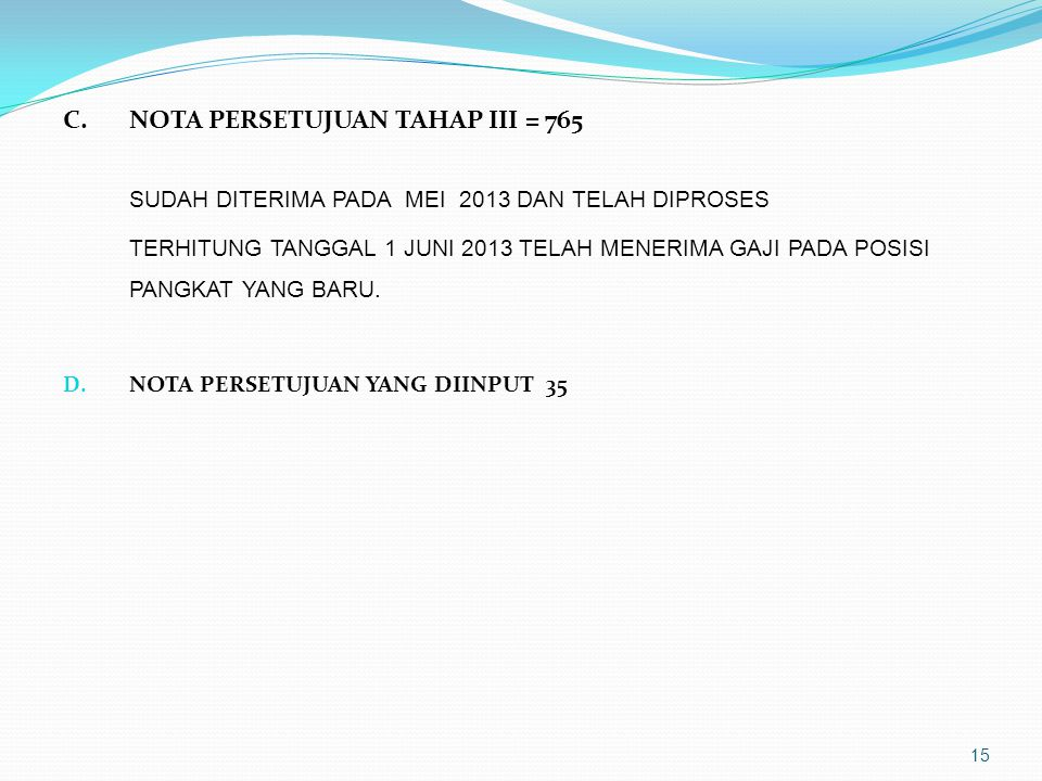 14 B. NOTA PERSETUJUAN TAHAP II = 1.300 1. DISERAHKAN KE BKD TANGGAL APRIL 2013 2. PEMBUATAN PERBAL APRIL 2013 (PARAF SERTA BIRO HUKUM), SK KOLEKTIF T