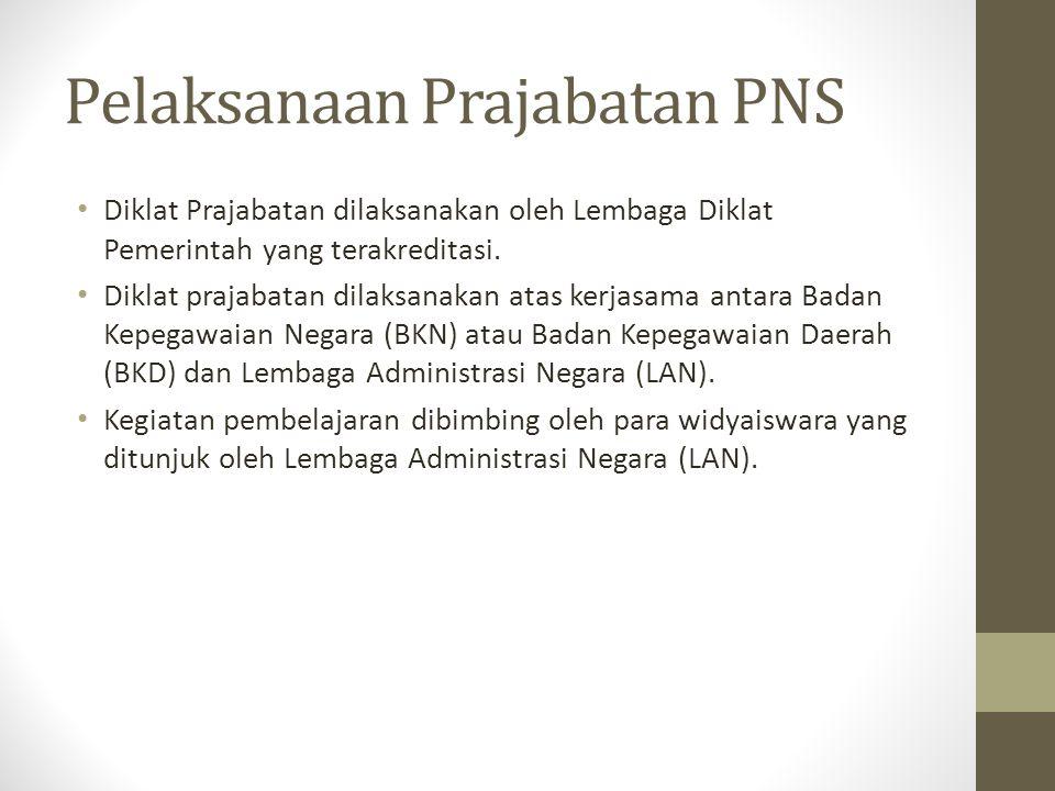 Pelaksanaan Prajabatan PNS Diklat Prajabatan dilaksanakan oleh Lembaga Diklat Pemerintah yang terakreditasi. Diklat prajabatan dilaksanakan atas kerja