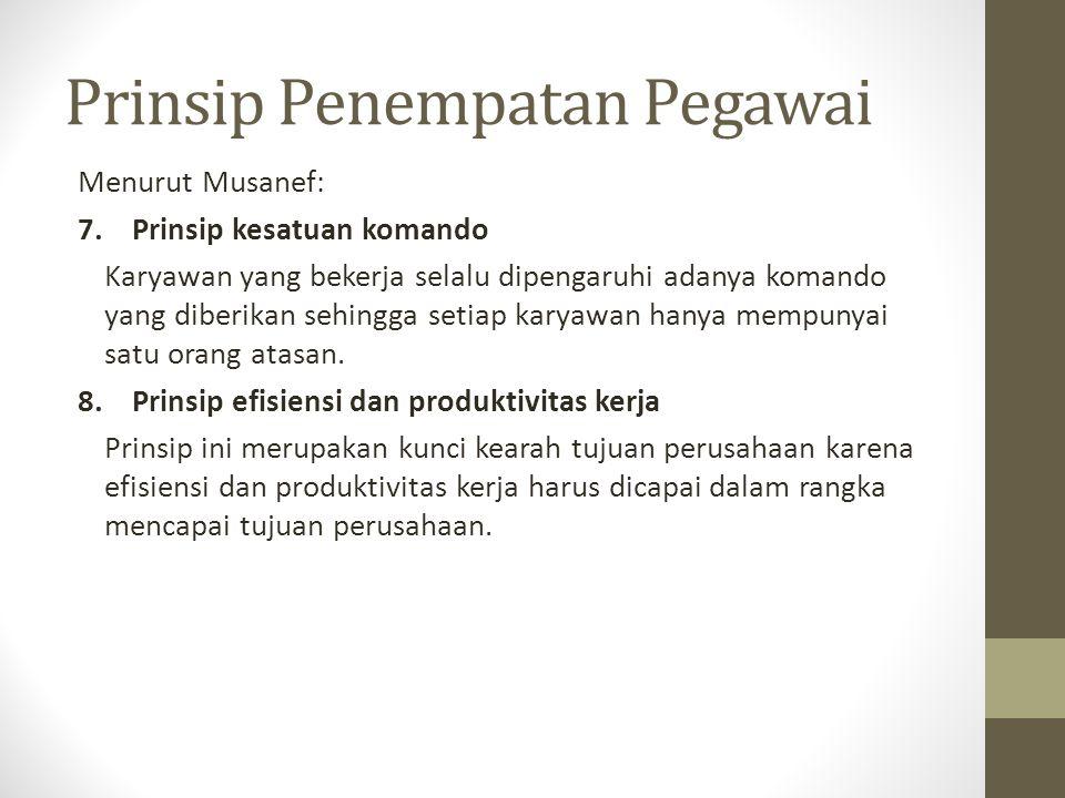 Prinsip Penempatan Pegawai Menurut Musanef: 7. Prinsip kesatuan komando Karyawan yang bekerja selalu dipengaruhi adanya komando yang diberikan sehingg