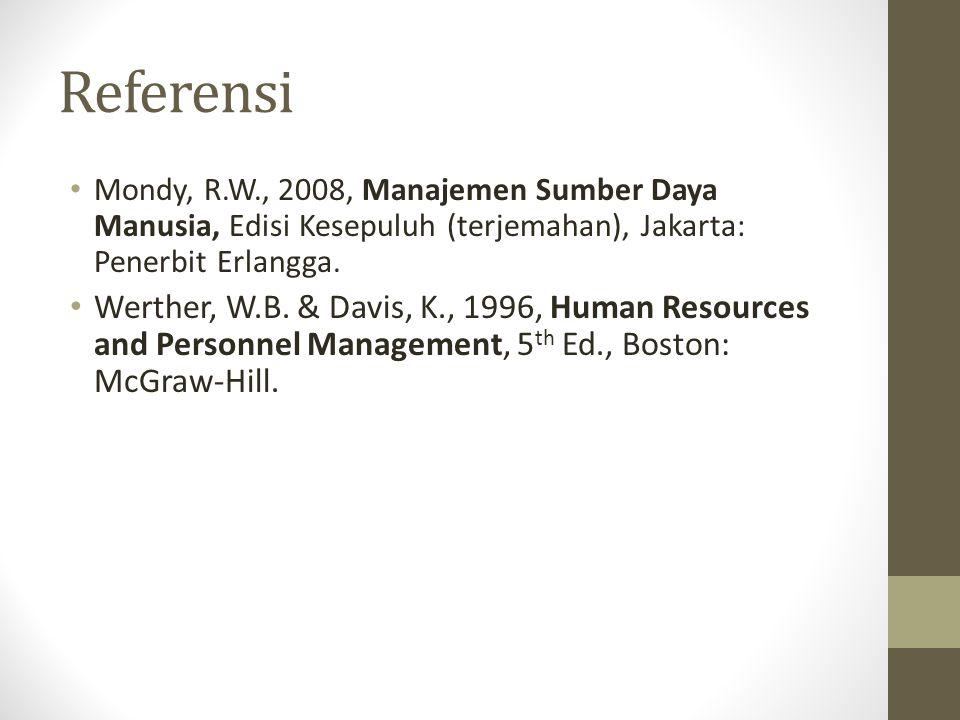 Referensi Mondy, R.W., 2008, Manajemen Sumber Daya Manusia, Edisi Kesepuluh (terjemahan), Jakarta: Penerbit Erlangga. Werther, W.B. & Davis, K., 1996,