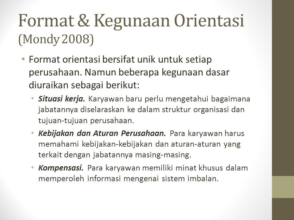 Format & Kegunaan Orientasi (Mondy 2008) Format orientasi bersifat unik untuk setiap perusahaan. Namun beberapa kegunaan dasar diuraikan sebagai berik