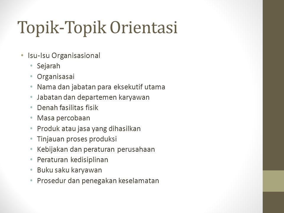 Topik-Topik Orientasi Isu-Isu Organisasional Sejarah Organisasai Nama dan jabatan para eksekutif utama Jabatan dan departemen karyawan Denah fasilitas