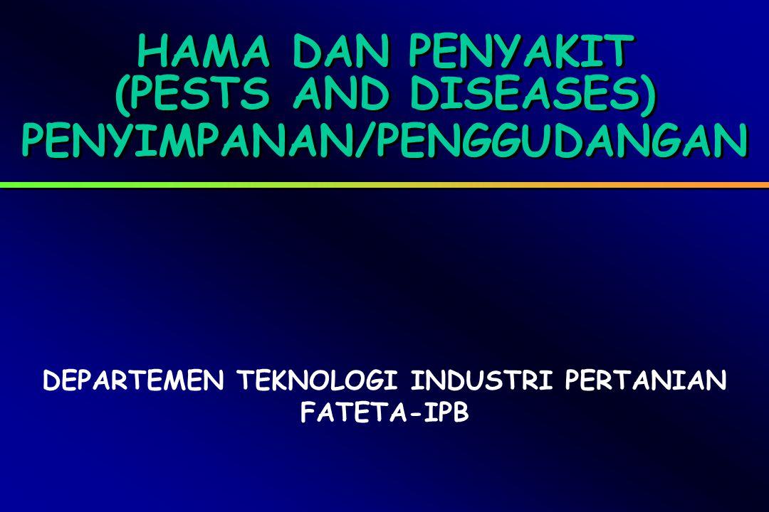 HAMA DAN PENYAKIT (PESTS AND DISEASES) PENYIMPANAN/PENGGUDANGAN DEPARTEMEN TEKNOLOGI INDUSTRI PERTANIAN FATETA-IPB