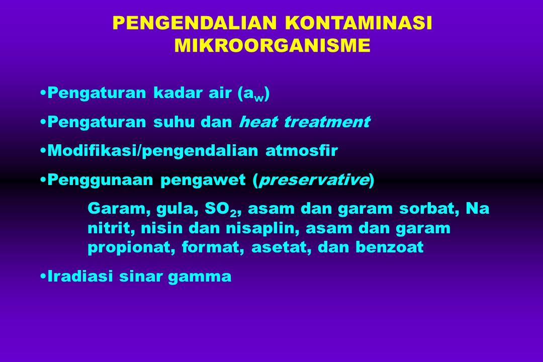 PENGENDALIAN KONTAMINASI MIKROORGANISME Pengaturan kadar air (a w ) Pengaturan suhu dan heat treatment Modifikasi/pengendalian atmosfir Penggunaan pen