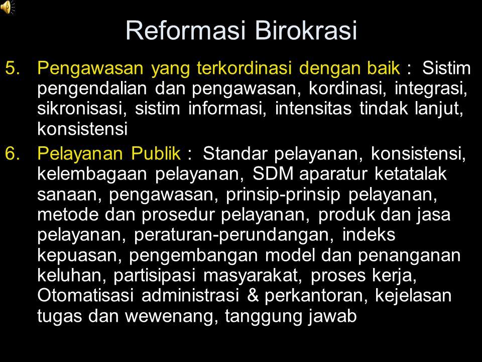 Reformasi Birokrasi 3.Tatalaksana/Manajemen : Mekanisme, sistim, prosedur, tatakerja yang tertib, efisiensi & efektifitas, standar operasi, hubungan k