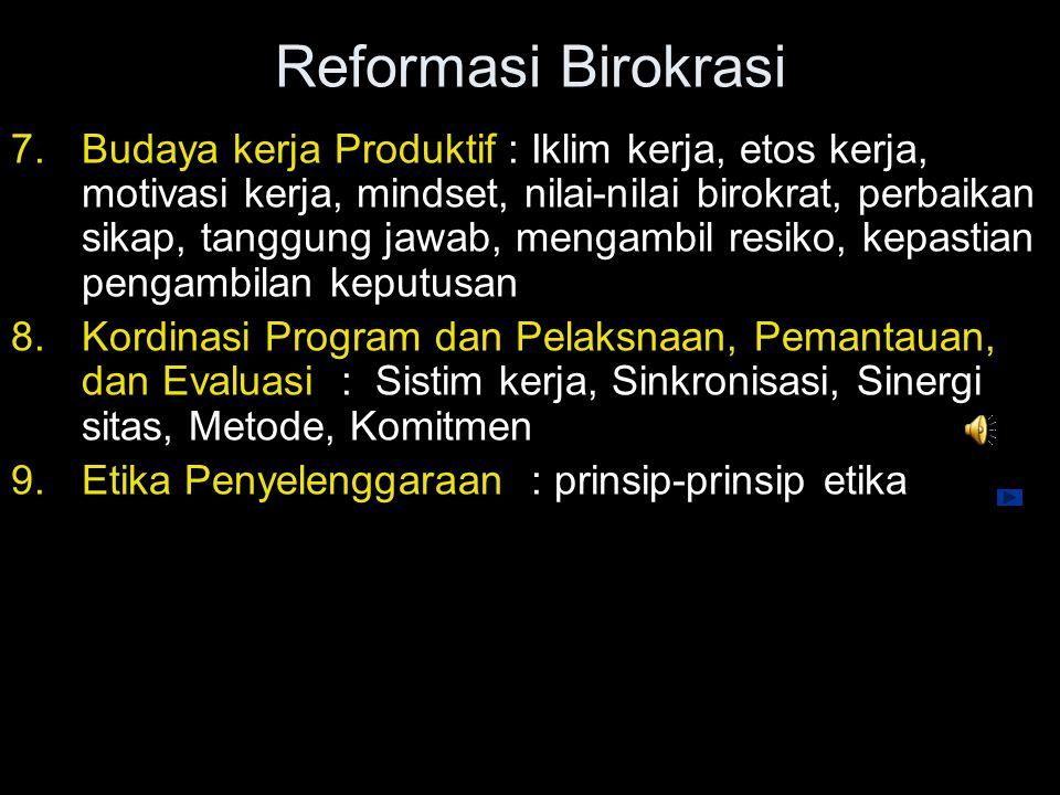 Reformasi Birokrasi 5.Pengawasan yang terkordinasi dengan baik : Sistim pengendalian dan pengawasan, kordinasi, integrasi, sikronisasi, sistim informa