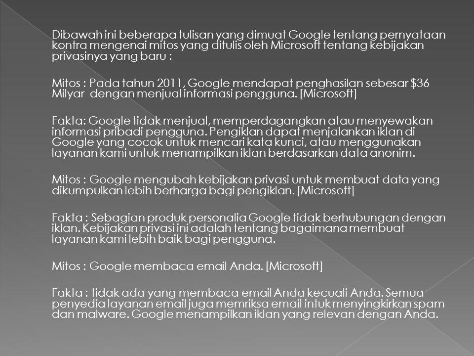 Dibawah ini beberapa tulisan yang dimuat Google tentang pernyataan kontra mengenai mitos yang ditulis oleh Microsoft tentang kebijakan privasinya yang baru : Mitos : Pada tahun 2011, Google mendapat penghasilan sebesar $36 Milyar dengan menjual informasi pengguna.