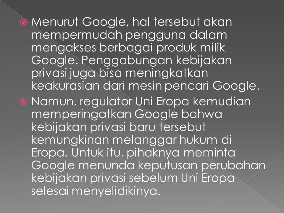  Menurut Google, hal tersebut akan mempermudah pengguna dalam mengakses berbagai produk milik Google.