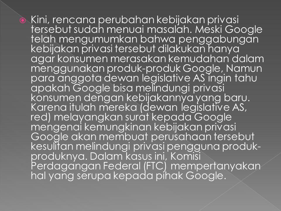  Tidak hanya dewan legislative USA maupun FTC saja yang turut campur dalam masalah privasi baru Google ini, Namun otoritas perlindungan data Uni Eropa (EU) pun telah meminta Google untuk menunda peluncuran kebijakan privasi baru sampai pihak EU selesai memverifikasi kebijakan itu tidak melanggar UU perlindungan data milik EU.