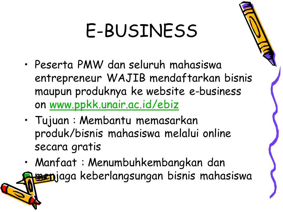 E-BUSINESS Peserta PMW dan seluruh mahasiswa entrepreneur WAJIB mendaftarkan bisnis maupun produknya ke website e-business on www.ppkk.unair.ac.id/ebizwww.ppkk.unair.ac.id/ebiz Tujuan : Membantu memasarkan produk/bisnis mahasiswa melalui online secara gratis Manfaat : Menumbuhkembangkan dan menjaga keberlangsungan bisnis mahasiswa