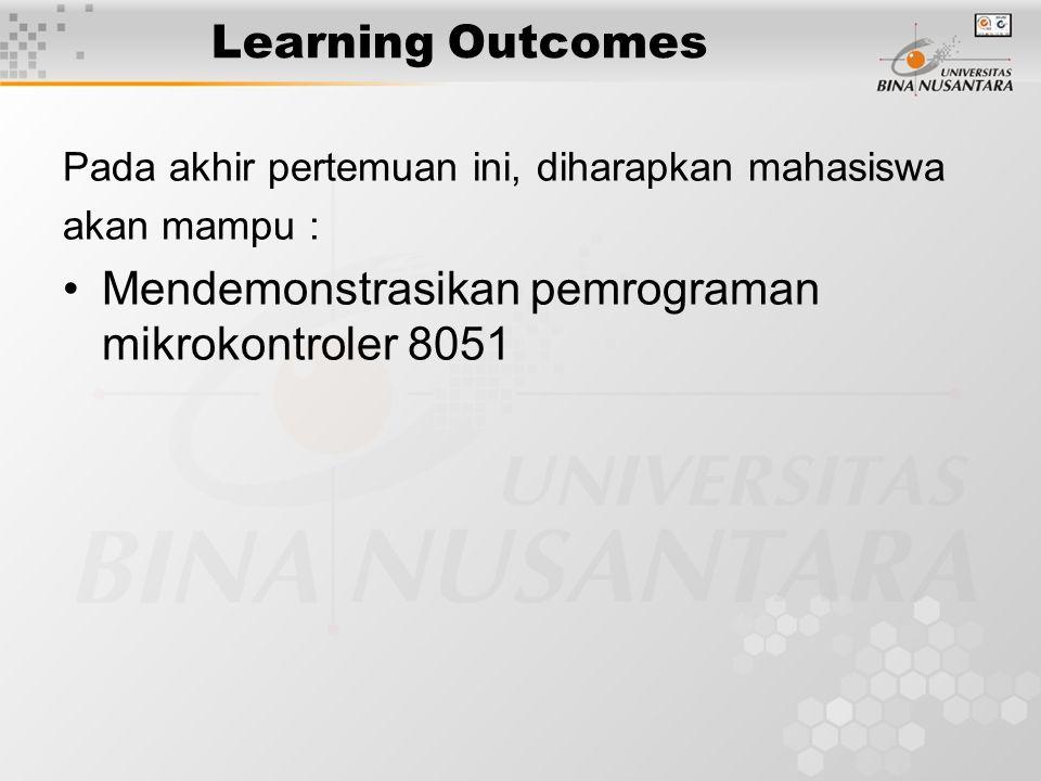 Learning Outcomes Pada akhir pertemuan ini, diharapkan mahasiswa akan mampu : Mendemonstrasikan pemrograman mikrokontroler 8051