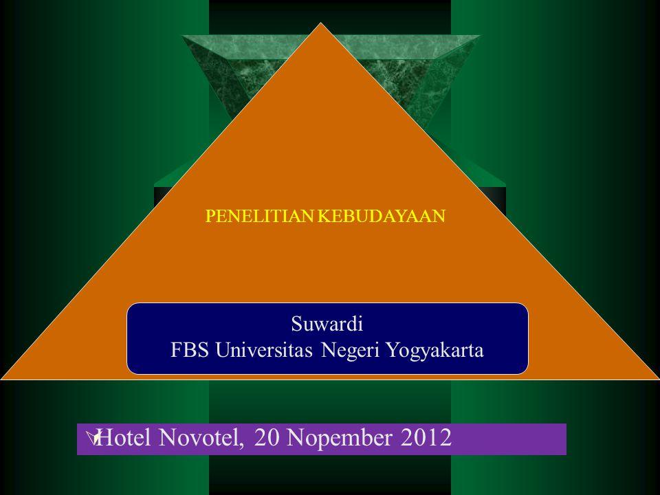 Suwardi Endraswara FBS Universitas Negeri Yogyakarta PENELITIAN KEBUDAYAAN  Hotel Novotel, 20 Nopember 2012 Suwardi FBS Universitas Negeri Yogyakarta