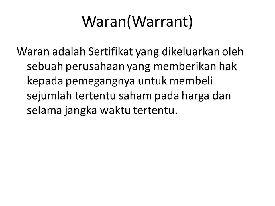 Waran(Warrant) Waran adalah Sertifikat yang dikeluarkan oleh sebuah perusahaan yang memberikan hak kepada pemegangnya untuk membeli sejumlah tertentu