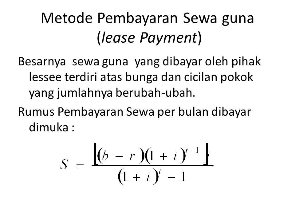Metode Pembayaran Sewa guna (lease Payment) Besarnya sewa guna yang dibayar oleh pihak lessee terdiri atas bunga dan cicilan pokok yang jumlahnya beru