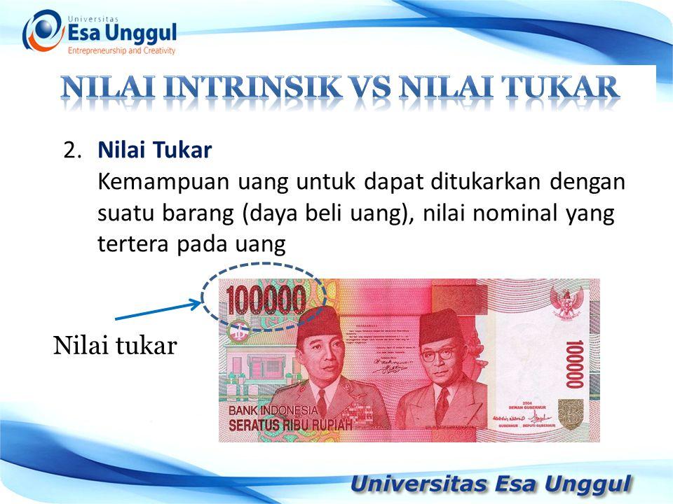 2.Nilai Tukar Kemampuan uang untuk dapat ditukarkan dengan suatu barang (daya beli uang), nilai nominal yang tertera pada uang Nilai tukar