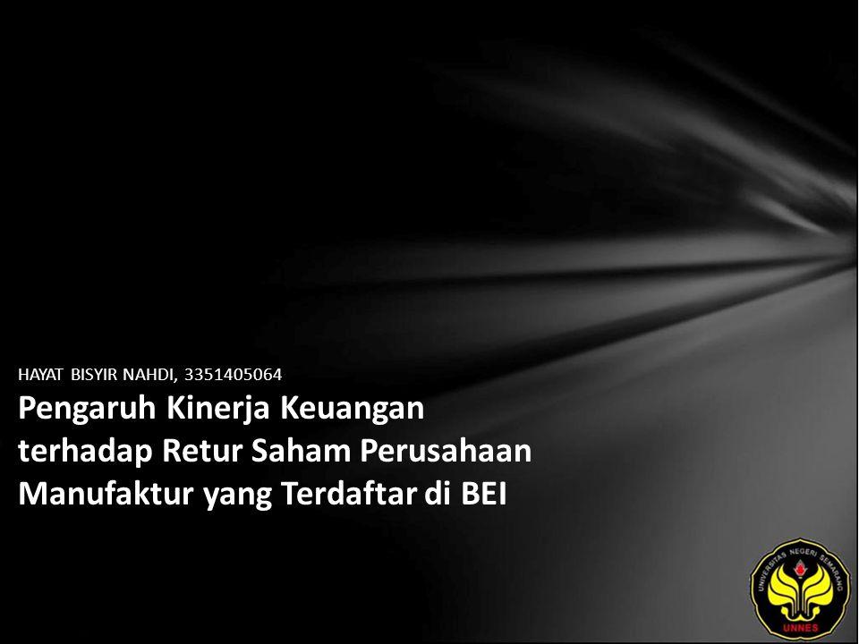 HAYAT BISYIR NAHDI, 3351405064 Pengaruh Kinerja Keuangan terhadap Retur Saham Perusahaan Manufaktur yang Terdaftar di BEI