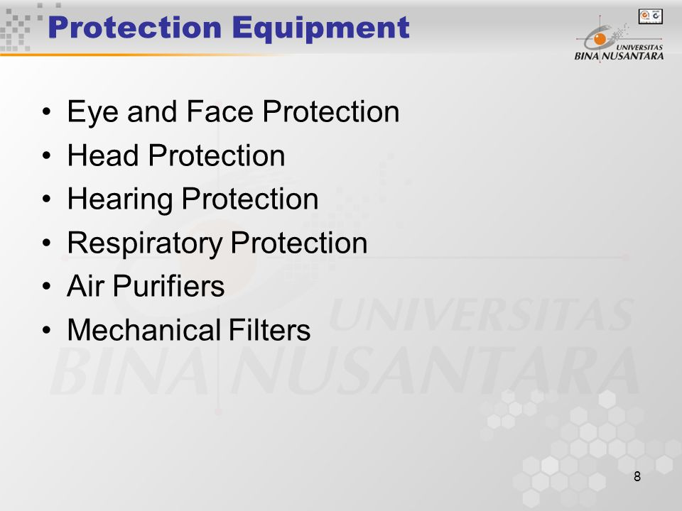 8 Protection Equipment Eye and Face Protection Head Protection Hearing Protection Respiratory Protection Air Purifiers Mechanical Filters