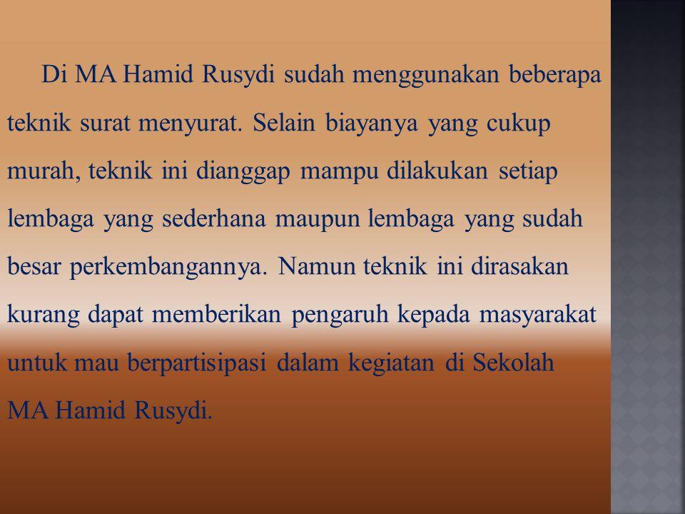 Di MA Hamid Rusydi sudah menggunakan beberapa teknik surat menyurat. Selain biayanya yang cukup murah, teknik ini dianggap mampu dilakukan setiap lemb