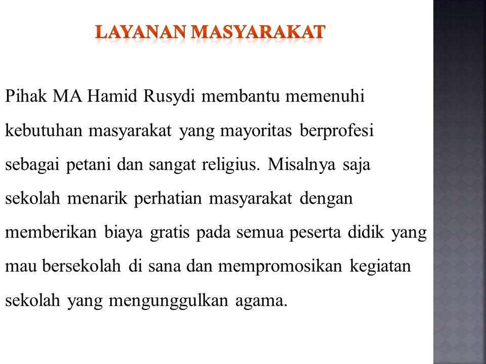 Pihak MA Hamid Rusydi membantu memenuhi kebutuhan masyarakat yang mayoritas berprofesi sebagai petani dan sangat religius. Misalnya saja sekolah menar
