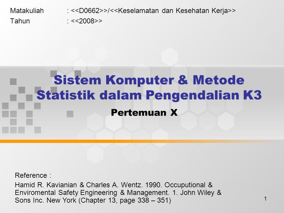 1 Pertemuan X Matakuliah: >/ > Tahun: > Sistem Komputer & Metode Statistik dalam Pengendalian K3 Reference : Hamid R. Kavianian & Charles A. Wentz. 19