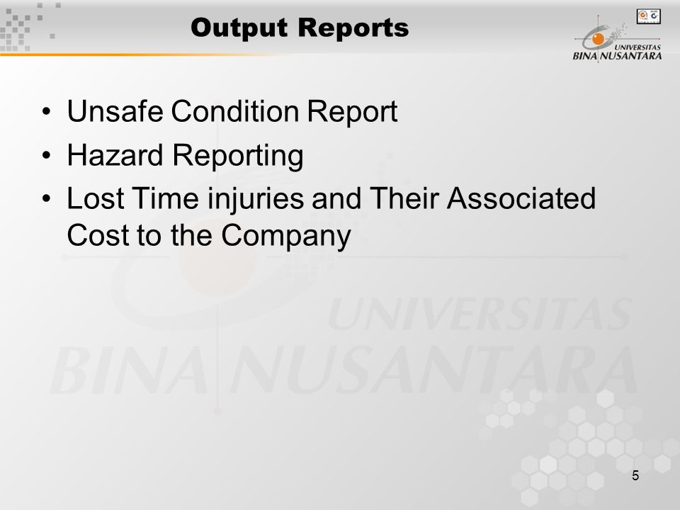 5 Output Reports Unsafe Condition Report Hazard Reporting Lost Time injuries and Their Associated Cost to the Company