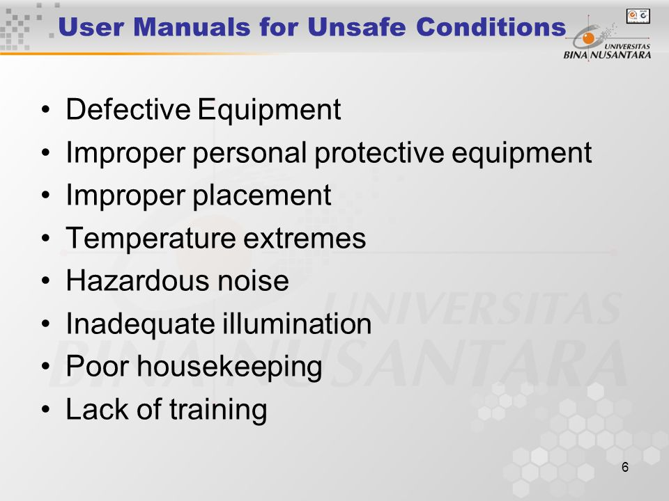 7 User Manuals for Unsafe Conditions Poor visibility Weather condition Slippery surface Improper labelling Improper storage Temperature or presure control failure Too heavy for handling Failure of personal protective equipment Bad roads