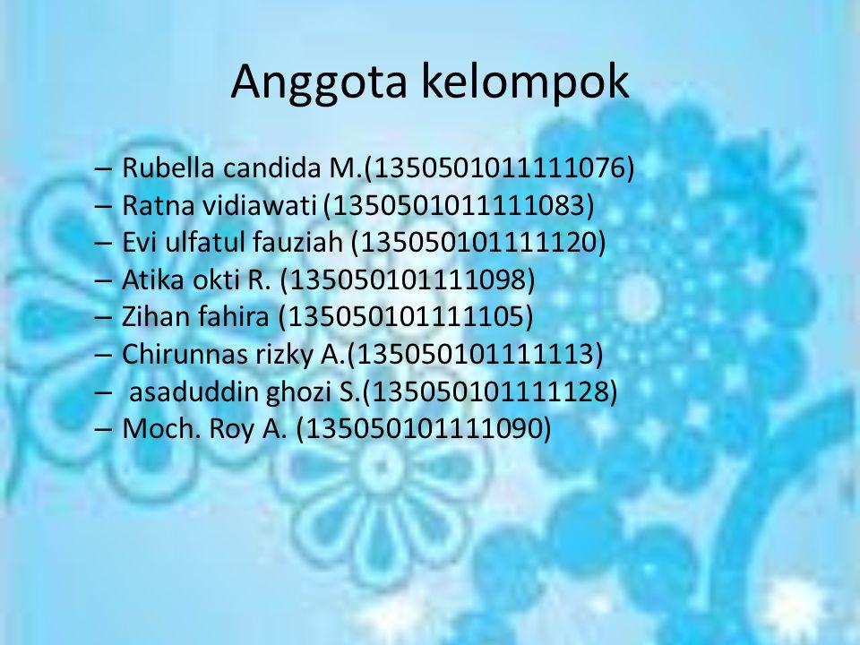 Anggota kelompok – Rubella candida M.(1350501011111076) – Ratna vidiawati (1350501011111083) – Evi ulfatul fauziah (135050101111120) – Atika okti R. (