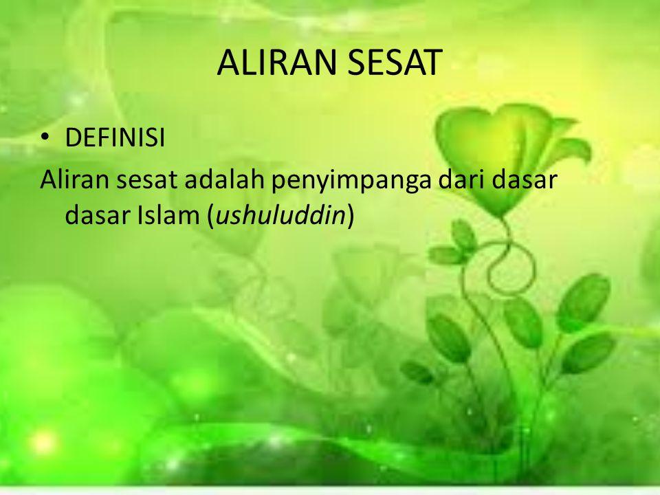 ALIRAN SESAT DEFINISI Aliran sesat adalah penyimpanga dari dasar dasar Islam (ushuluddin)