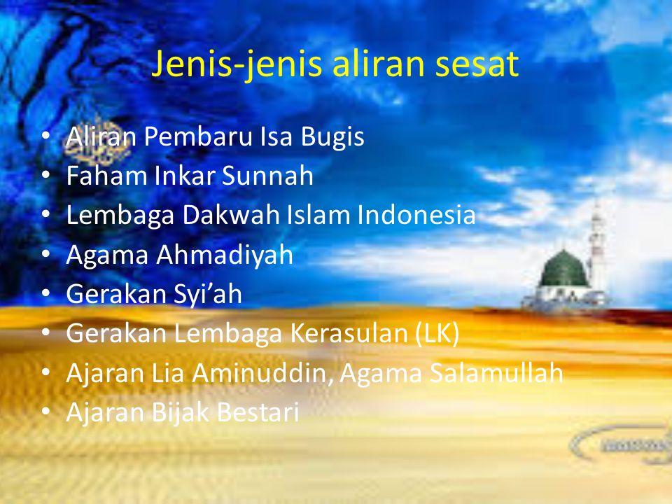 Jenis-jenis aliran sesat Aliran Pembaru Isa Bugis Faham Inkar Sunnah Lembaga Dakwah Islam Indonesia Agama Ahmadiyah Gerakan Syi'ah Gerakan Lembaga Ker